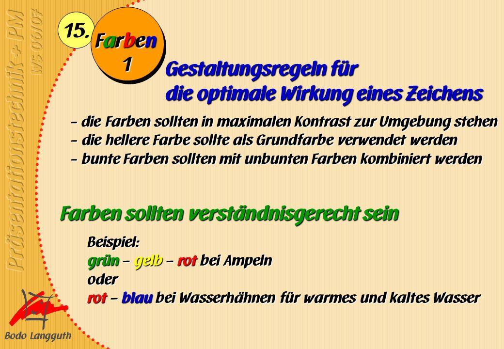 Bodo Langguth 15. FarbenFarbenFarbenFarben Gestaltungsregeln für die optimale Wirkung eines Zeichens - die Farben sollten in maximalen Kontrast zur Um
