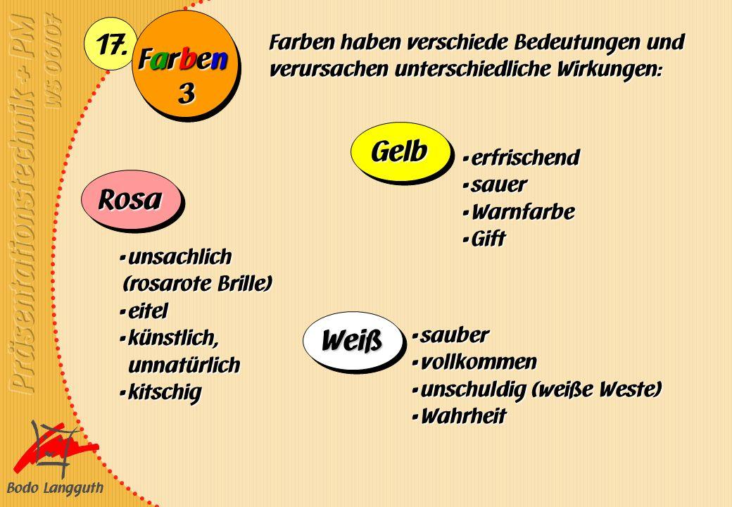 Bodo Langguth 17. FarbenFarbenFarbenFarben Farben haben verschiede Bedeutungen und verursachen unterschiedliche Wirkungen: unsachlich (rosarote Brille
