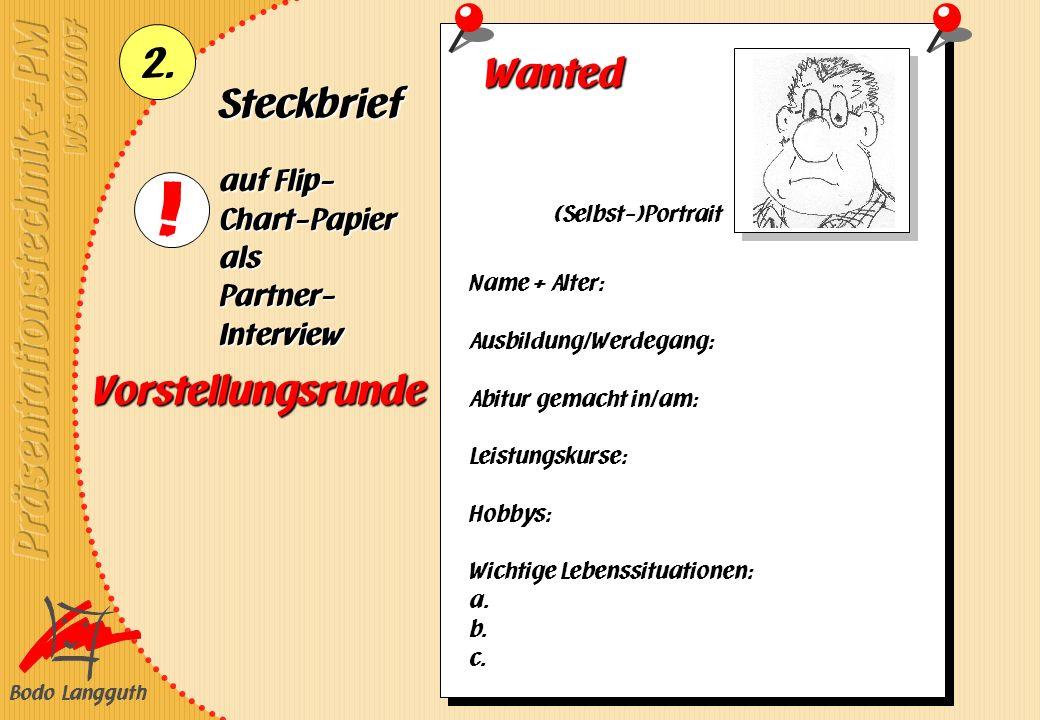 Bodo Langguth 2. Vorstellungsrunde Steckbrief auf Flip- Chart-Papier als Partner- Interview Wanted Name + Alter: Ausbildung/Werdegang: Abitur gemacht