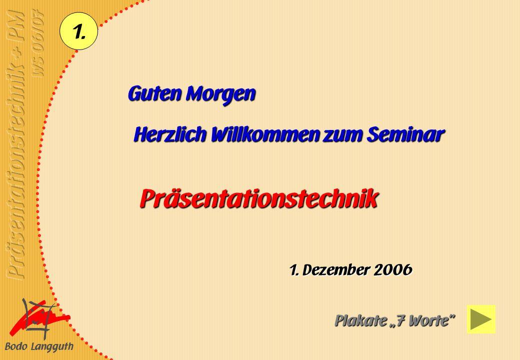 Bodo Langguth 1. Guten Morgen Herzlich Willkommen zum Seminar Präsentationstechnik 1. Dezember 2006 Plakate 7 Worte
