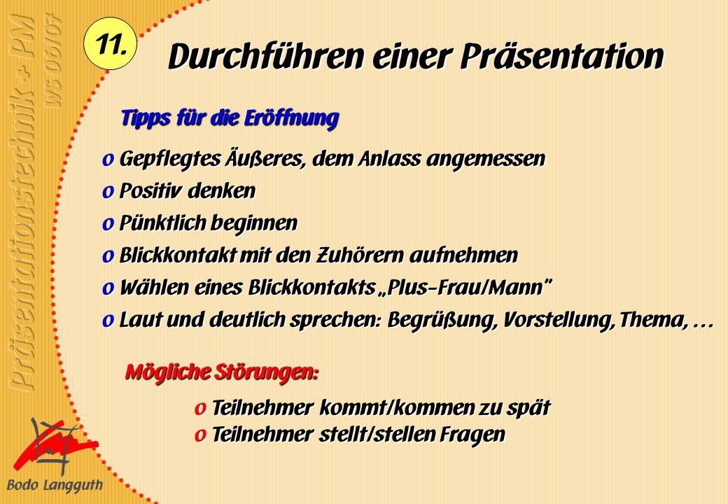 Bodo Langguth 11. Durchführen einer Präsentation Tipps für die Eröffnung Mögliche Störungen: o Gepflegtes Äußeres, dem Anlass angemessen o Positiv den