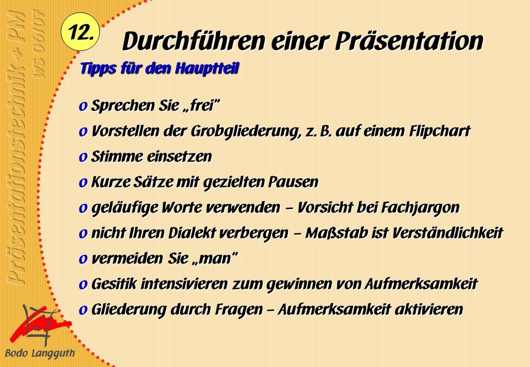 Bodo Langguth 12. Durchführen einer Präsentation Tipps für den Hauptteil o Sprechen Sie frei o Vorstellen der Grobgliederung, z. B. auf einem Flipchar