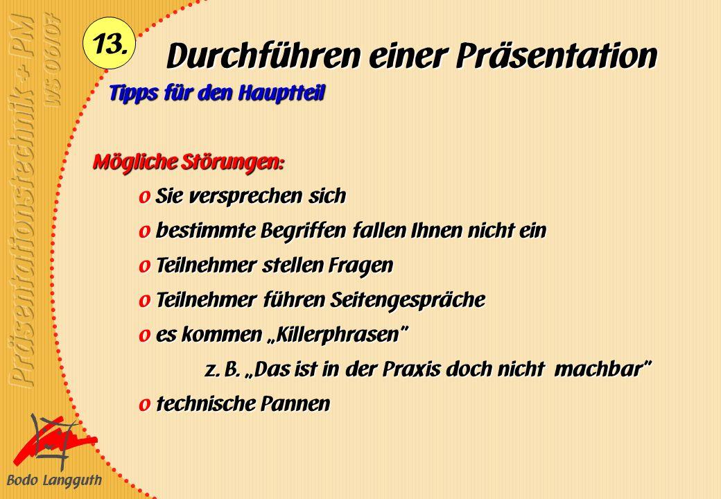 Bodo Langguth 13. Durchführen einer Präsentation Tipps für den Hauptteil Mögliche Störungen: o Sie versprechen sich o bestimmte Begriffen fallen Ihnen
