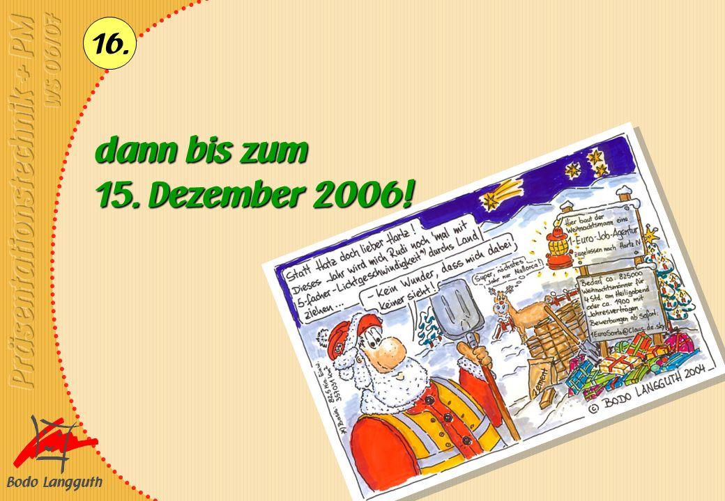 Bodo Langguth 16. dann bis zum 15. Dezember 2006!