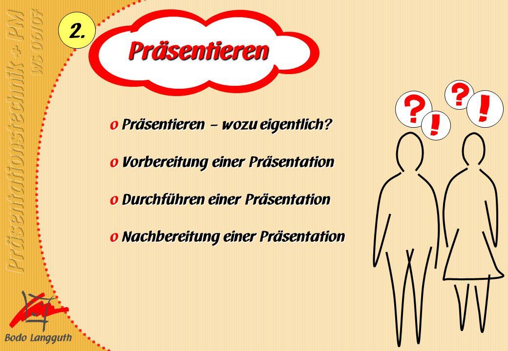 Bodo Langguth 2. Präsentieren o Präsentieren – wozu eigentlich? o Vorbereitung einer Präsentation o Durchführen einer Präsentation o Nachbereitung ein