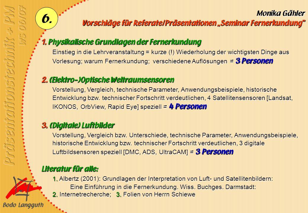 Bodo Langguth 6. Monika Gähler Vorschläge für Referate/Präsentationen Seminar Fernerkundung 1. Physikalische Grundlagen der Fernerkundung Einstieg in