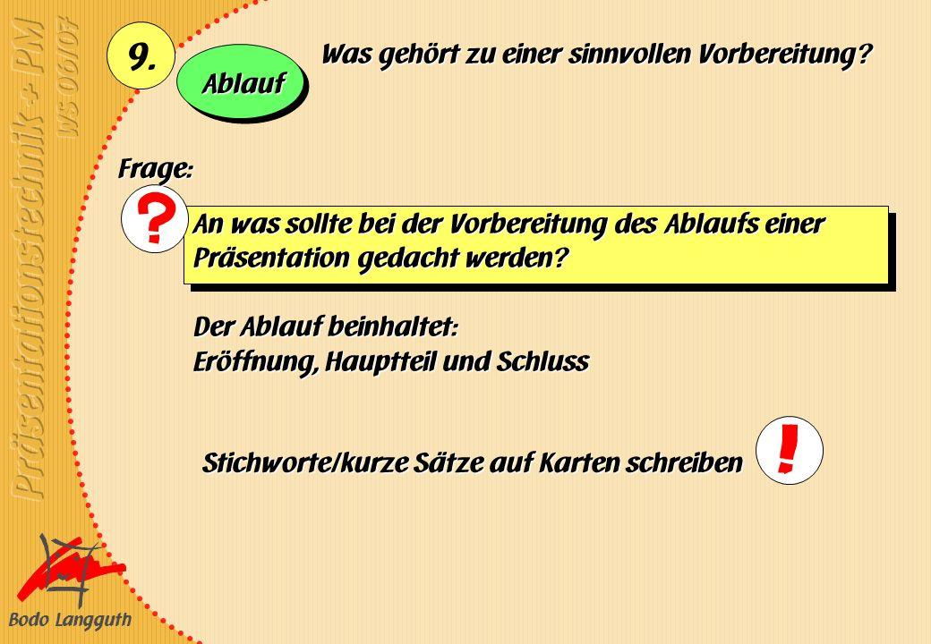 Bodo Langguth 9. An was sollte bei der Vorbereitung des Ablaufs einer Präsentation gedacht werden? Der Ablauf beinhaltet: Eröffnung, Hauptteil und Sch