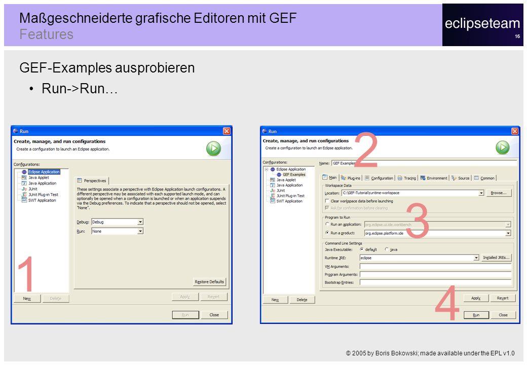 16 GEF-Examples ausprobieren Run->Run… Maßgeschneiderte grafische Editoren mit GEF Features © 2005 by Boris Bokowski; made available under the EPL v1.
