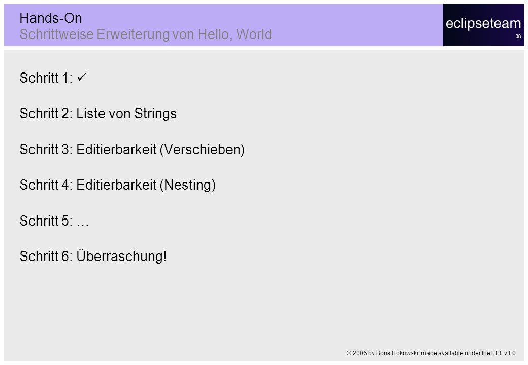 38 Hands-On Schrittweise Erweiterung von Hello, World Schritt 1: Schritt 2: Liste von Strings Schritt 3: Editierbarkeit (Verschieben) Schritt 4: Editi