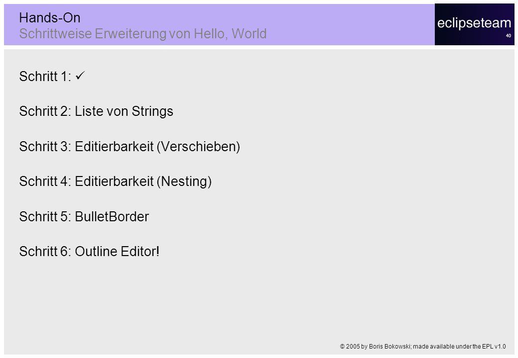 40 Hands-On Schrittweise Erweiterung von Hello, World Schritt 1: Schritt 2: Liste von Strings Schritt 3: Editierbarkeit (Verschieben) Schritt 4: Editi