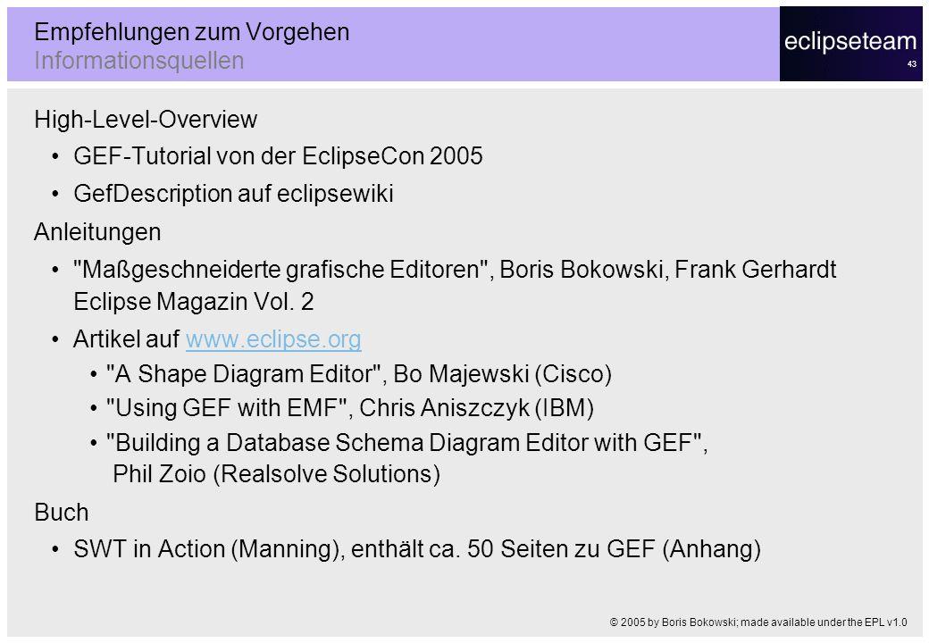 43 Empfehlungen zum Vorgehen Informationsquellen High-Level-Overview GEF-Tutorial von der EclipseCon 2005 GefDescription auf eclipsewiki Anleitungen