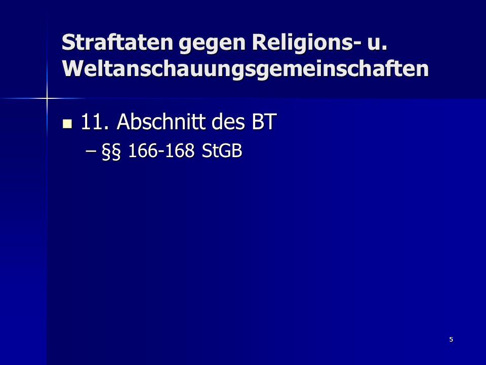 5 Straftaten gegen Religions- u. Weltanschauungsgemeinschaften 11.