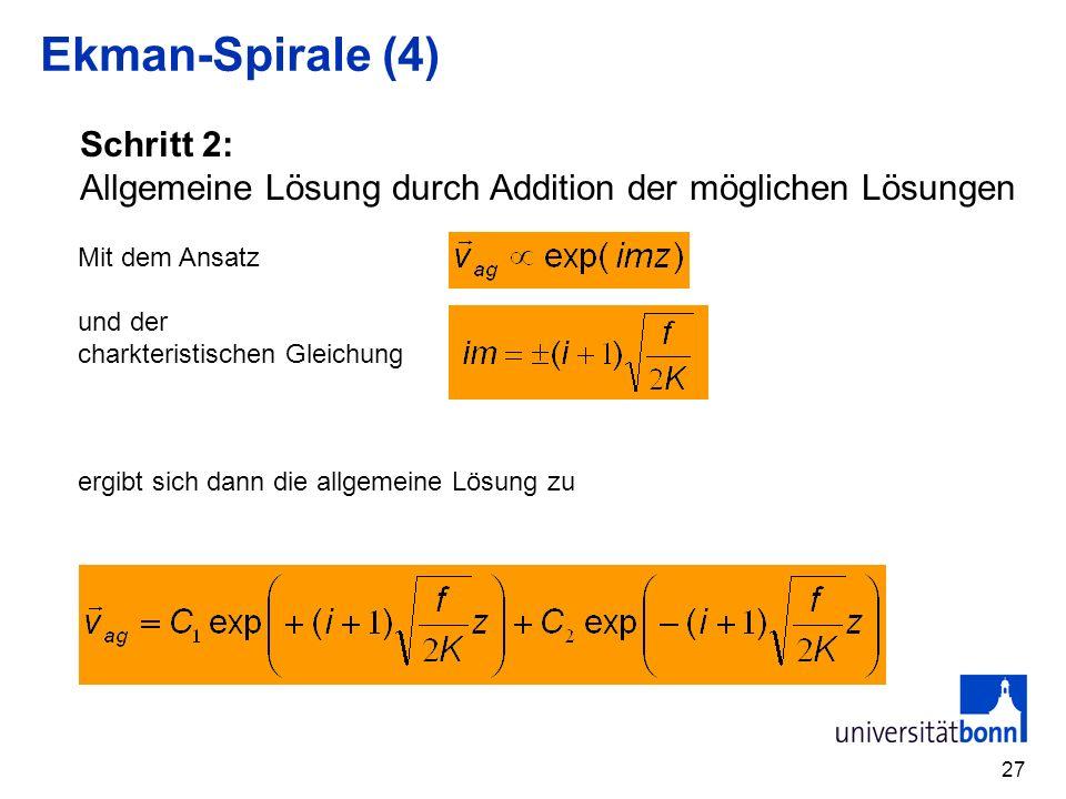 27 Ekman-Spirale (4) Mit dem Ansatz und der charkteristischen Gleichung ergibt sich dann die allgemeine Lösung zu Schritt 2: Allgemeine Lösung durch A