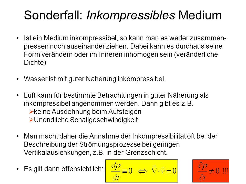Sonderfall: Inkompressibles Medium Ist ein Medium inkompressibel, so kann man es weder zusammen- pressen noch auseinander ziehen. Dabei kann es durcha