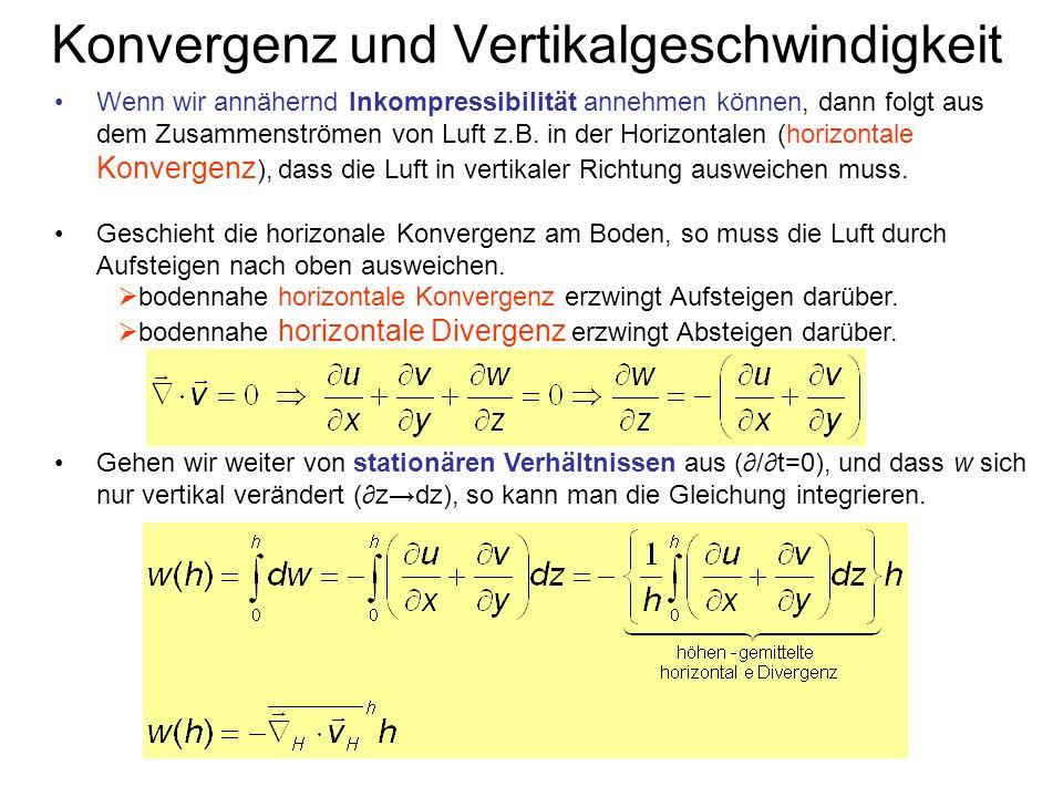 Konvergenz und Vertikalgeschwindigkeit Wenn wir annähernd Inkompressibilität annehmen können, dann folgt aus dem Zusammenströmen von Luft z.B. in der