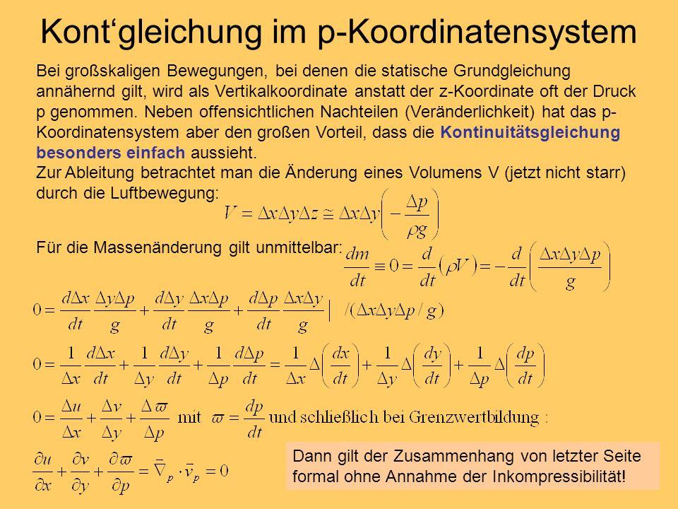 Kontgleichung im p-Koordinatensystem Bei großskaligen Bewegungen, bei denen die statische Grundgleichung annähernd gilt, wird als Vertikalkoordinate a