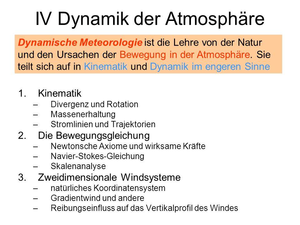 IV Dynamik der Atmosphäre 1.Kinematik –Divergenz und Rotation –Massenerhaltung –Stromlinien und Trajektorien 2.Die Bewegungsgleichung –Newtonsche Axio