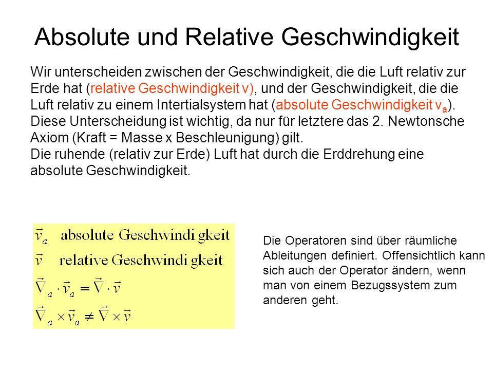 Absolute und Relative Geschwindigkeit Wir unterscheiden zwischen der Geschwindigkeit, die die Luft relativ zur Erde hat (relative Geschwindigkeit v),