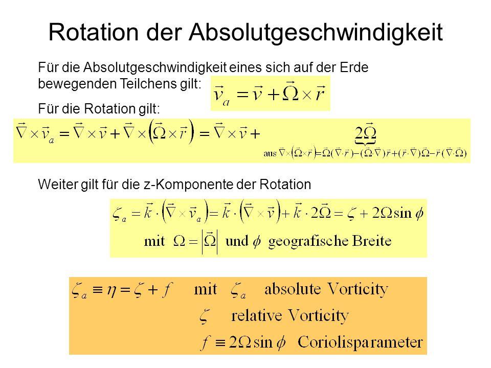 Rotation der Absolutgeschwindigkeit Für die Absolutgeschwindigkeit eines sich auf der Erde bewegenden Teilchens gilt: Für die Rotation gilt: Weiter gi