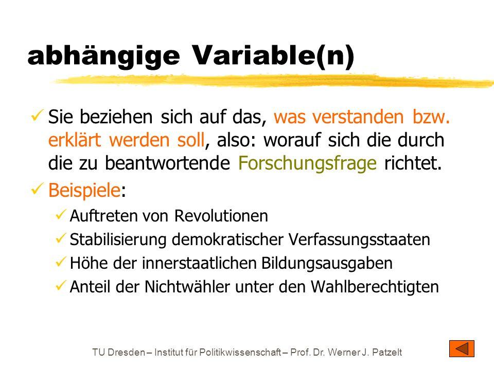 TU Dresden – Institut für Politikwissenschaft – Prof. Dr. Werner J. Patzelt abhängige Variable(n) Sie beziehen sich auf das, was verstanden bzw. erklä