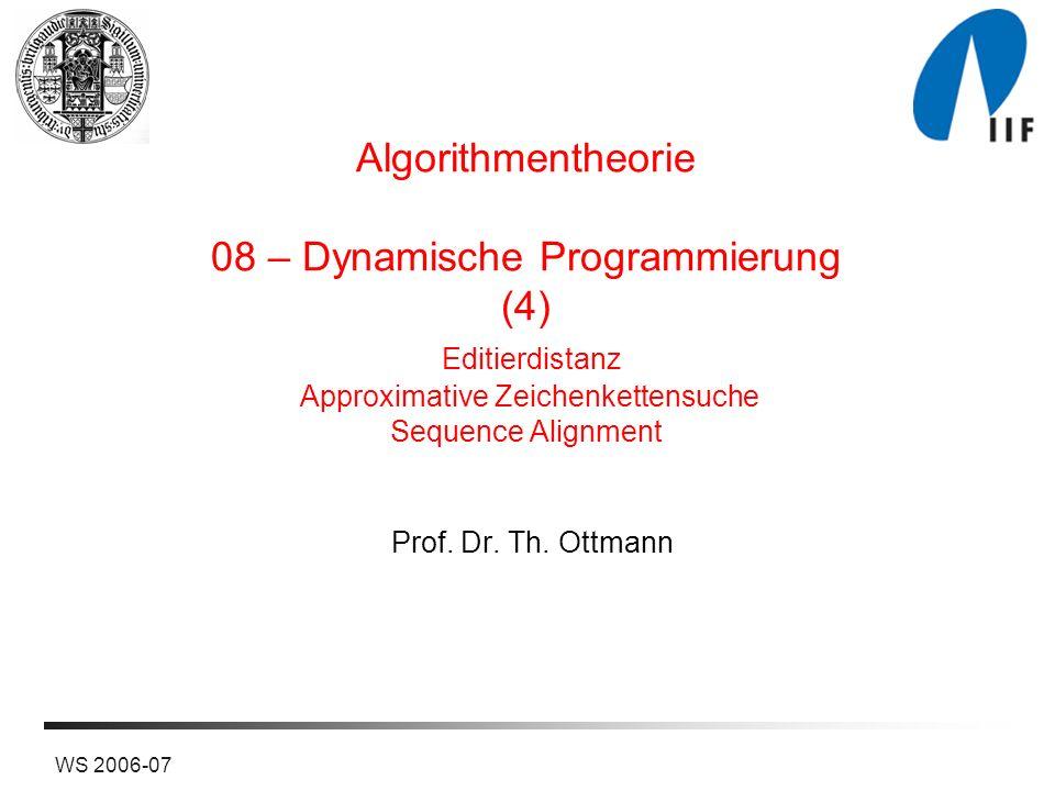 2WS 2006-07 Dynamisches Programmieren Algorithmenentwurfstechnik, oft bei Optimierungsproblemen angewandt.
