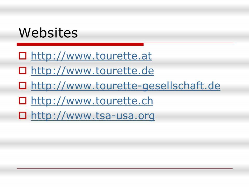 Websites http://www.tourette.at http://www.tourette.de http://www.tourette-gesellschaft.de http://www.tourette.ch http://www.tsa-usa.org