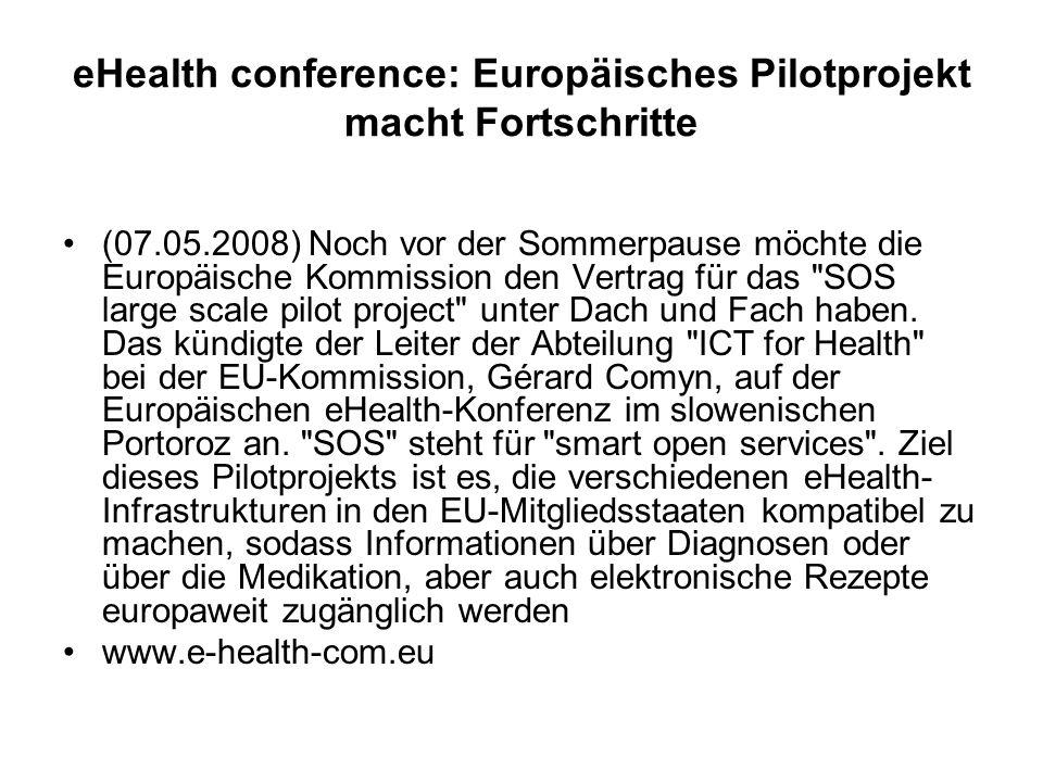 eHealth conference: Europäisches Pilotprojekt macht Fortschritte (07.05.2008) Noch vor der Sommerpause möchte die Europäische Kommission den Vertrag f