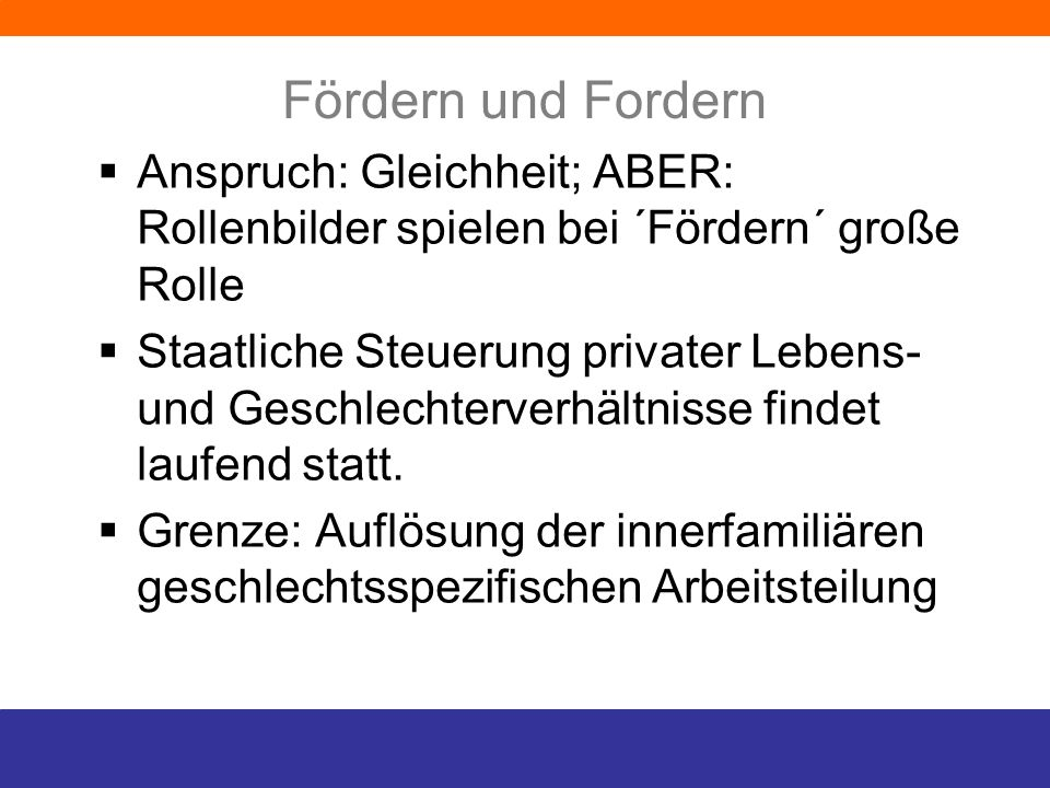 Anspruch: Gleichheit; ABER: Rollenbilder spielen bei ´Fördern´ große Rolle Staatliche Steuerung privater Lebens- und Geschlechterverhältnisse findet l