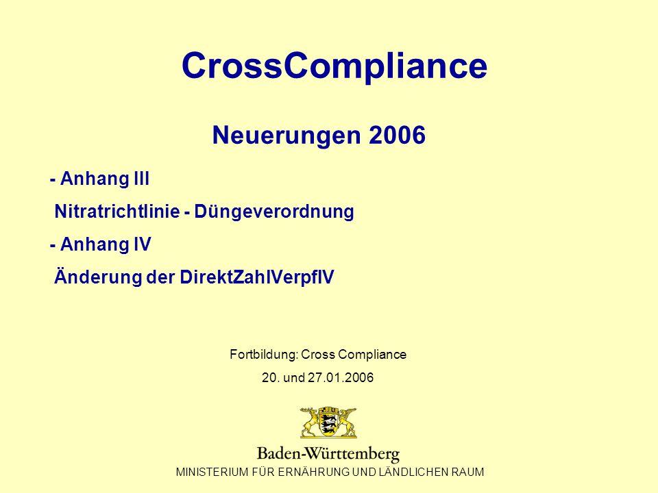 MINISTERIUM FÜR ERNÄHRUNG UND LÄNDLICHEN RAUM CrossCompliance Neuerungen 2006 - Anhang III Nitratrichtlinie - Düngeverordnung - Anhang IV Änderung der