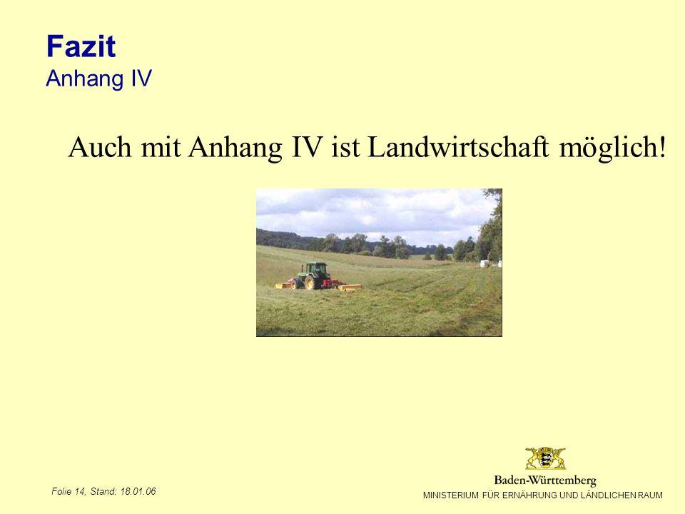 MINISTERIUM FÜR ERNÄHRUNG UND LÄNDLICHEN RAUM Folie 14, Stand: 18.01.06 Fazit Anhang IV Auch mit Anhang IV ist Landwirtschaft möglich!