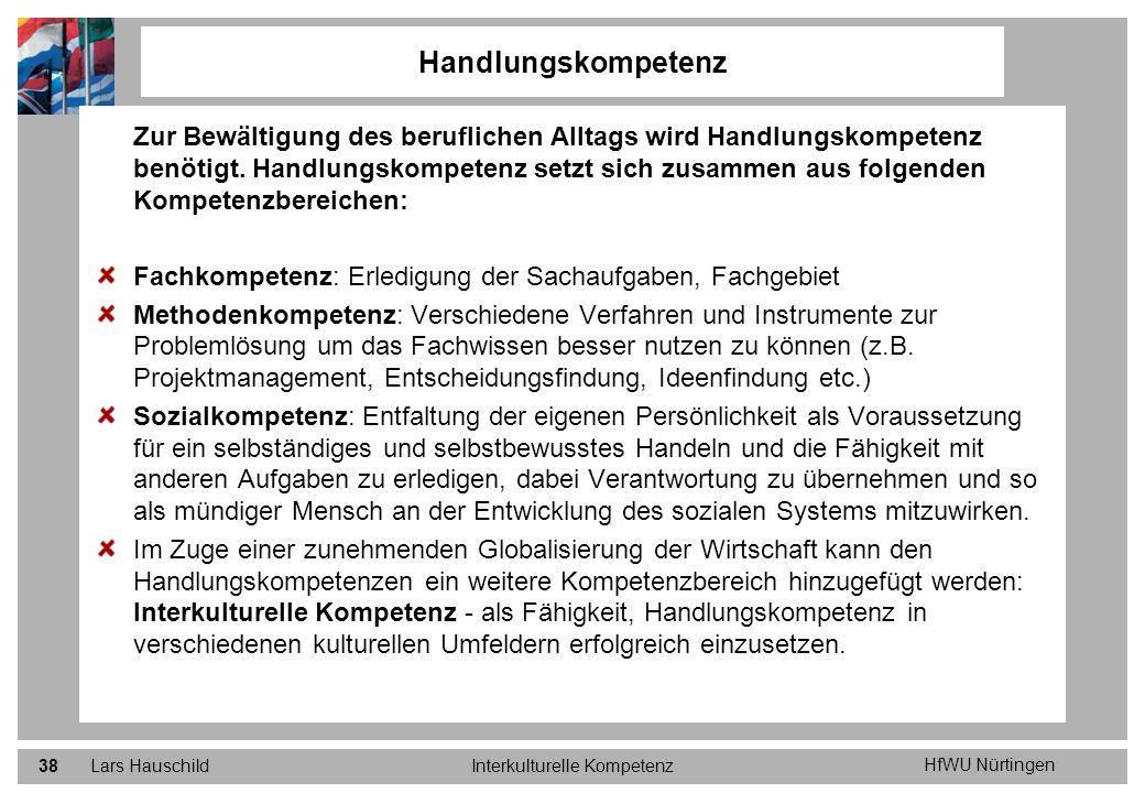 HfWU Nürtingen Lars HauschildInterkulturelle Kompetenz38 Zur Bewältigung des beruflichen Alltags wird Handlungskompetenz benötigt. Handlungskompetenz