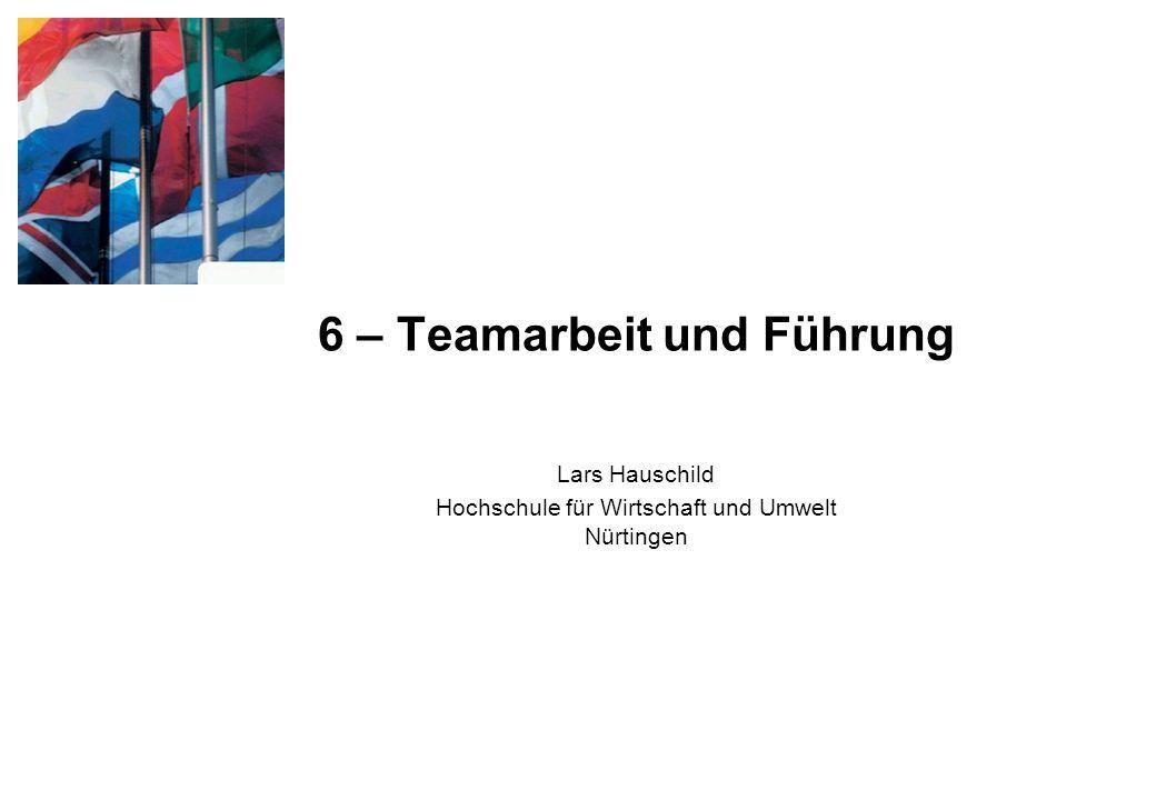 6 – Teamarbeit und Führung Lars Hauschild Hochschule für Wirtschaft und Umwelt Nürtingen