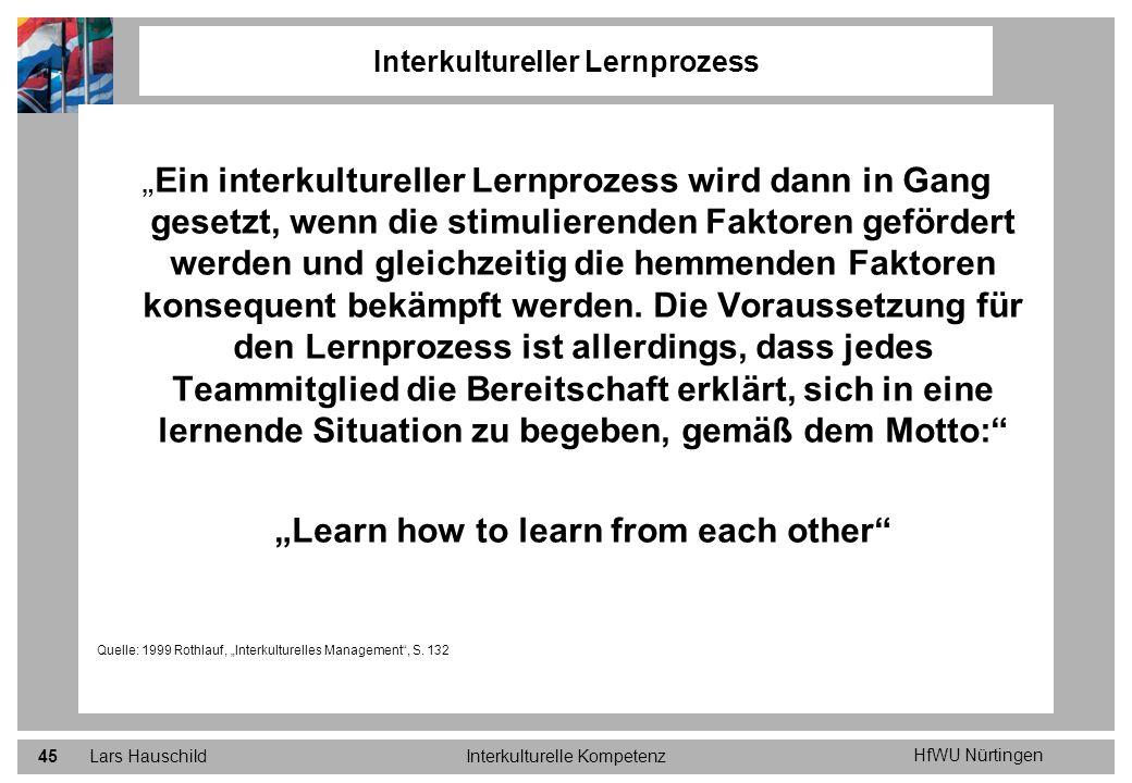 HfWU Nürtingen Lars HauschildInterkulturelle Kompetenz45 Ein interkultureller Lernprozess wird dann in Gang gesetzt, wenn die stimulierenden Faktoren