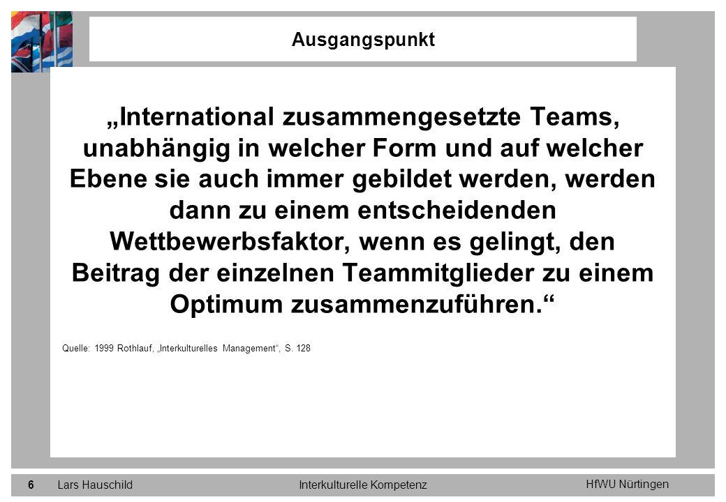 HfWU Nürtingen Lars HauschildInterkulturelle Kompetenz6 International zusammengesetzte Teams, unabhängig in welcher Form und auf welcher Ebene sie auc