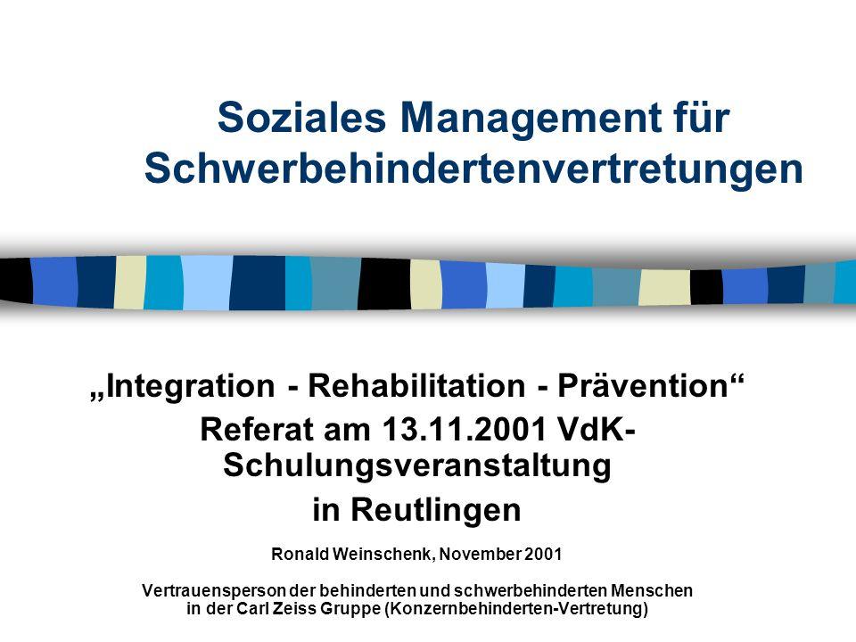 Soziales Management für Schwerbehindertenvertretungen Integration - Rehabilitation - Prävention Referat am 13.11.2001 VdK- Schulungsveranstaltung in R