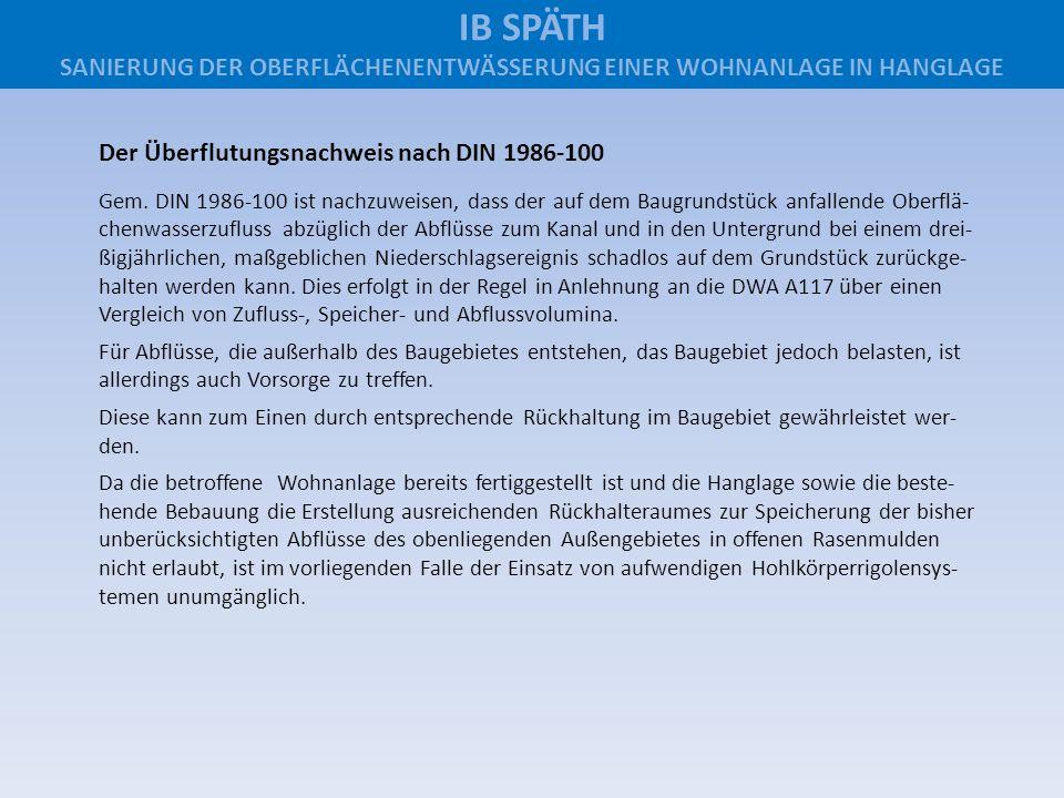 Der Überflutungsnachweis nach DIN 1986-100 Gem. DIN 1986-100 ist nachzuweisen, dass der auf dem Baugrundstück anfallende Oberflä- chenwasserzufluss ab