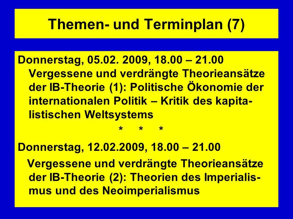 Themen- und Terminplan (7) Donnerstag, 05.02. 2009, 18.00 – 21.00 Vergessene und verdrängte Theorieansätze der IB-Theorie (1): Politische Ökonomie der
