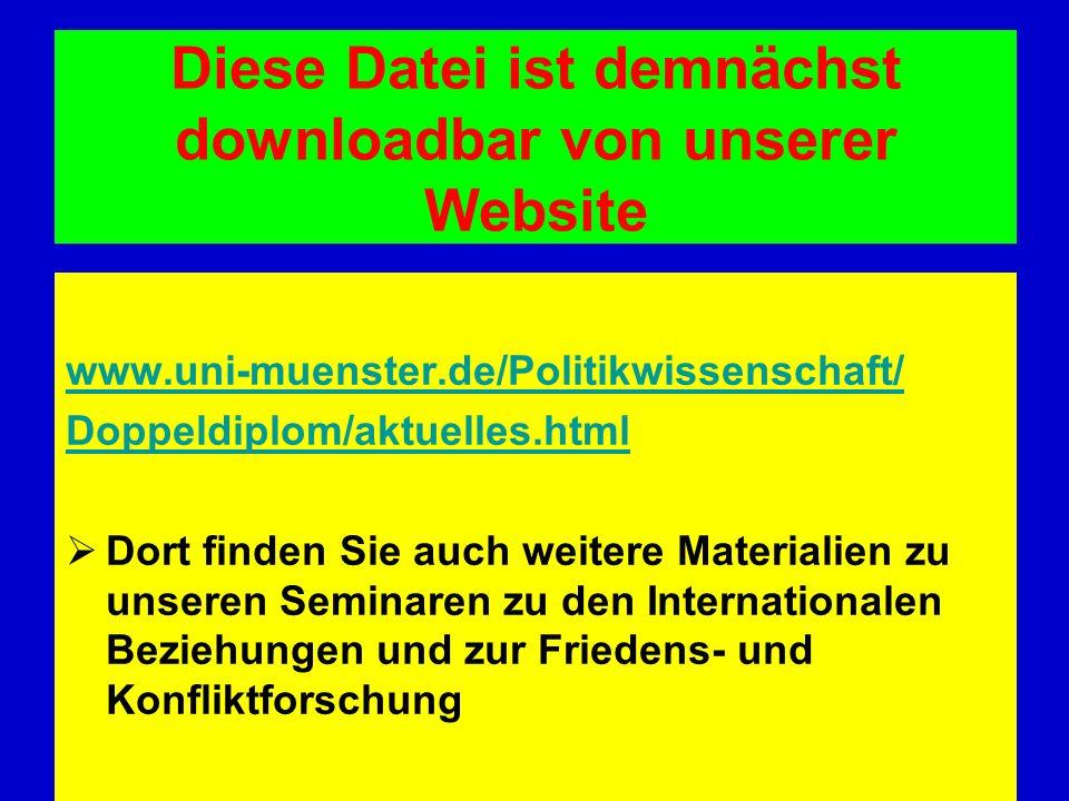 Diese Datei ist demnächst downloadbar von unserer Website www.uni-muenster.de/Politikwissenschaft/ Doppeldiplom/aktuelles.html Dort finden Sie auch we
