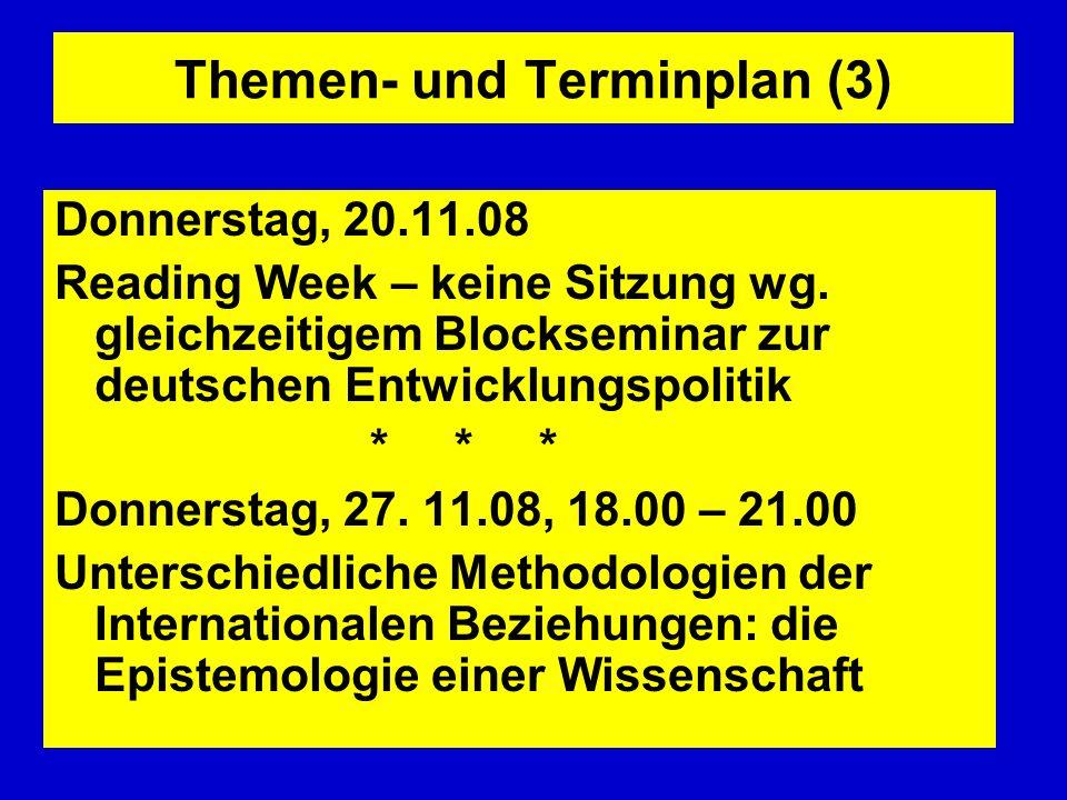 Themen- und Terminplan (3) Donnerstag, 20.11.08 Reading Week – keine Sitzung wg. gleichzeitigem Blockseminar zur deutschen Entwicklungspolitik * * * D