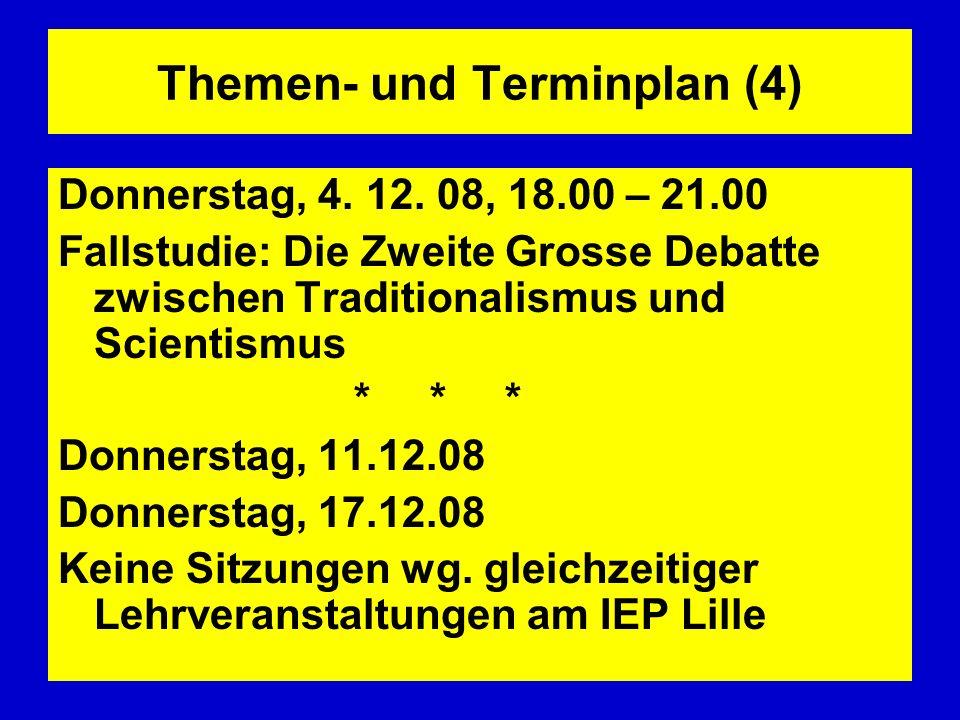 Themen- und Terminplan (4) Donnerstag, 4. 12. 08, 18.00 – 21.00 Fallstudie: Die Zweite Grosse Debatte zwischen Traditionalismus und Scientismus * * *