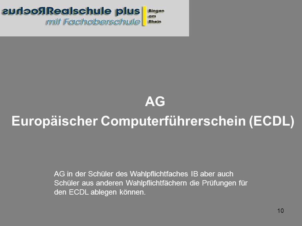 10 AG Europäischer Computerführerschein (ECDL) AG in der Schüler des Wahlpflichtfaches IB aber auch Schüler aus anderen Wahlpflichtfächern die Prüfung