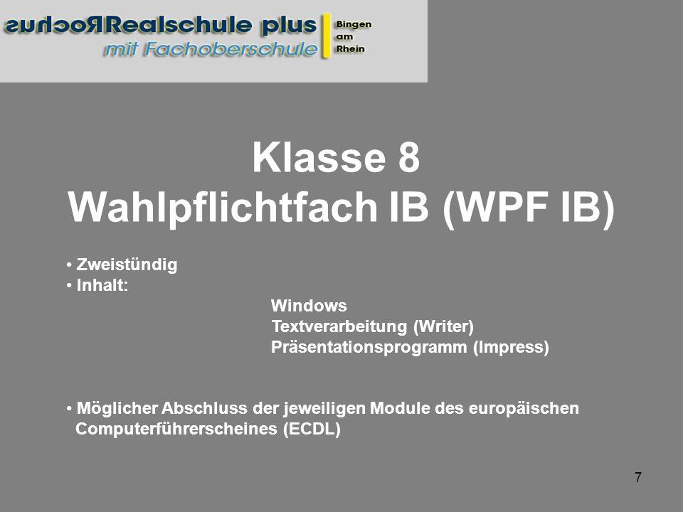 8 Klasse 9 Wahlpflichtfach IB (WPF IB) Zweistündig Inhalt: Tabellenkalkulation (Calc) Einführung in die Programmierung mit Robot Karol Programmierung mit Lego NXT Mindstorms Möglicher Abschluss des europäischen Computerführerscheines (ECDL-start)