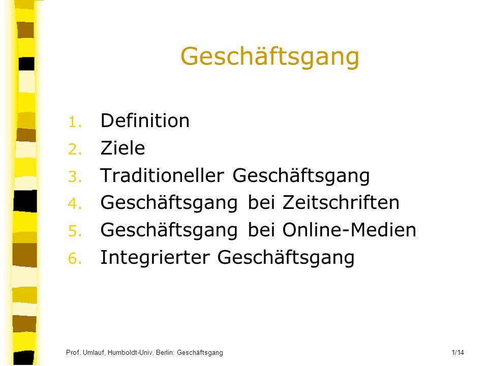 Prof. Umlauf, Humboldt-Univ. Berlin: Geschäftsgang 1/14 Geschäftsgang 1. Definition 2. Ziele 3. Traditioneller Geschäftsgang 4. Geschäftsgang bei Zeit