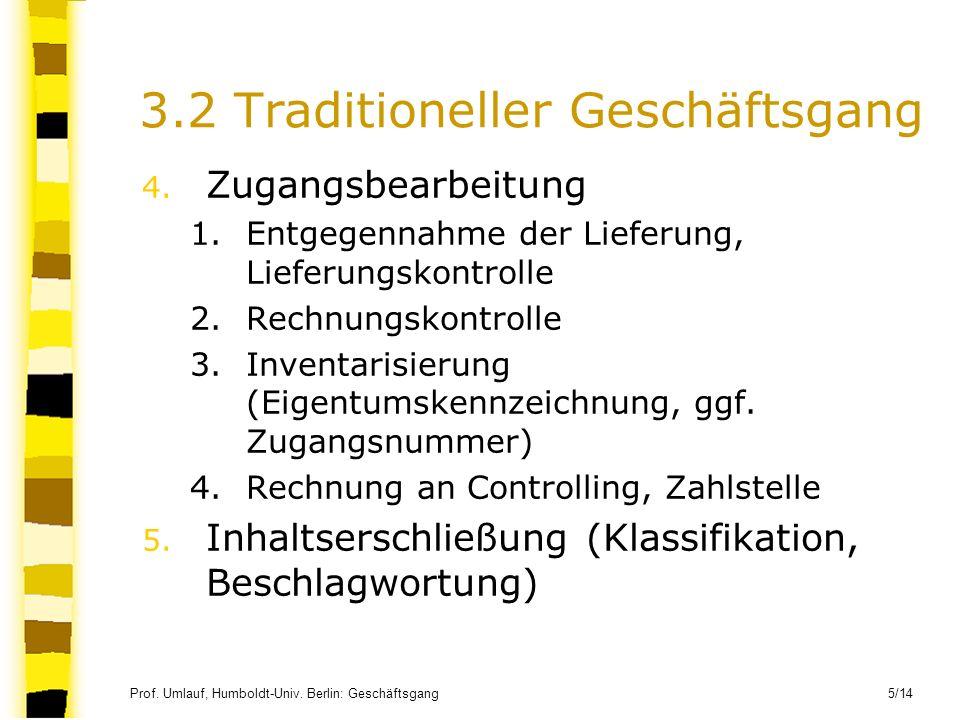 Prof. Umlauf, Humboldt-Univ. Berlin: Geschäftsgang 5/14 3.2 Traditioneller Geschäftsgang 4. Zugangsbearbeitung 1.Entgegennahme der Lieferung, Lieferun