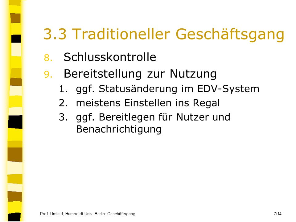 Prof. Umlauf, Humboldt-Univ. Berlin: Geschäftsgang 7/14 3.3 Traditioneller Geschäftsgang 8. Schlusskontrolle 9. Bereitstellung zur Nutzung 1.ggf. Stat