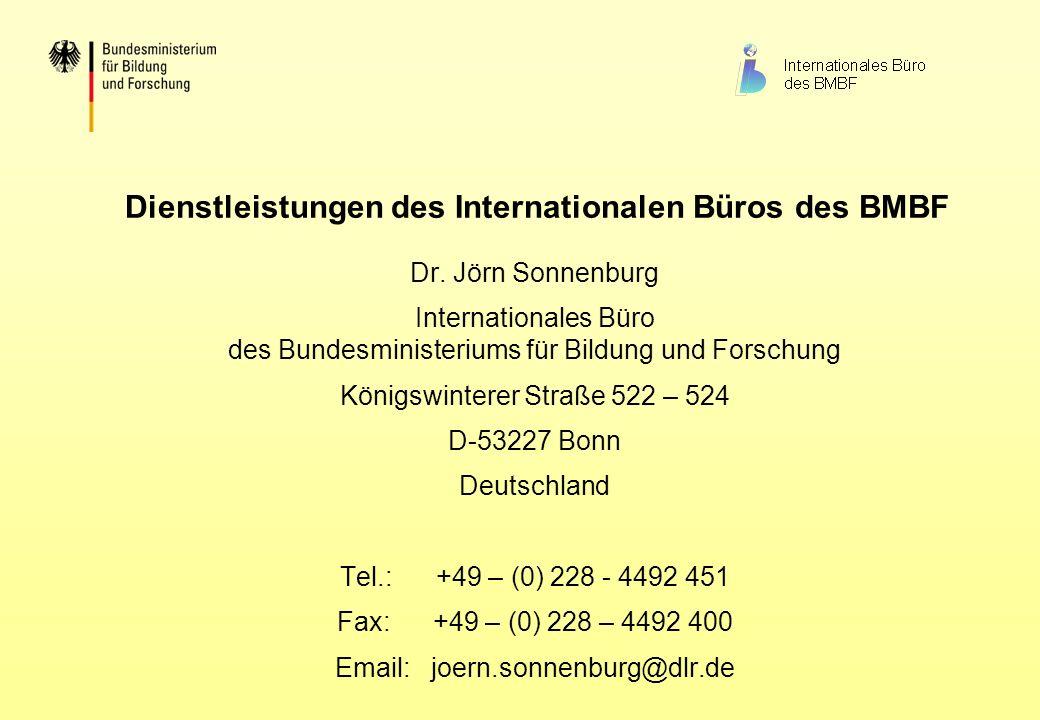 Dienstleistungen des Internationalen Büros des BMBF Dr. Jörn Sonnenburg Internationales Büro des Bundesministeriums für Bildung und Forschung Königswi