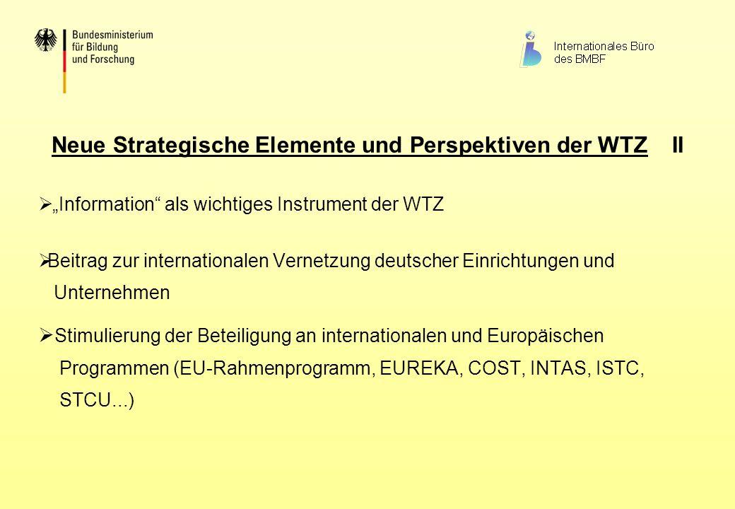 Neue Strategische Elemente und Perspektiven der WTZ II Information als wichtiges Instrument der WTZ Beitrag zur internationalen Vernetzung deutscher E