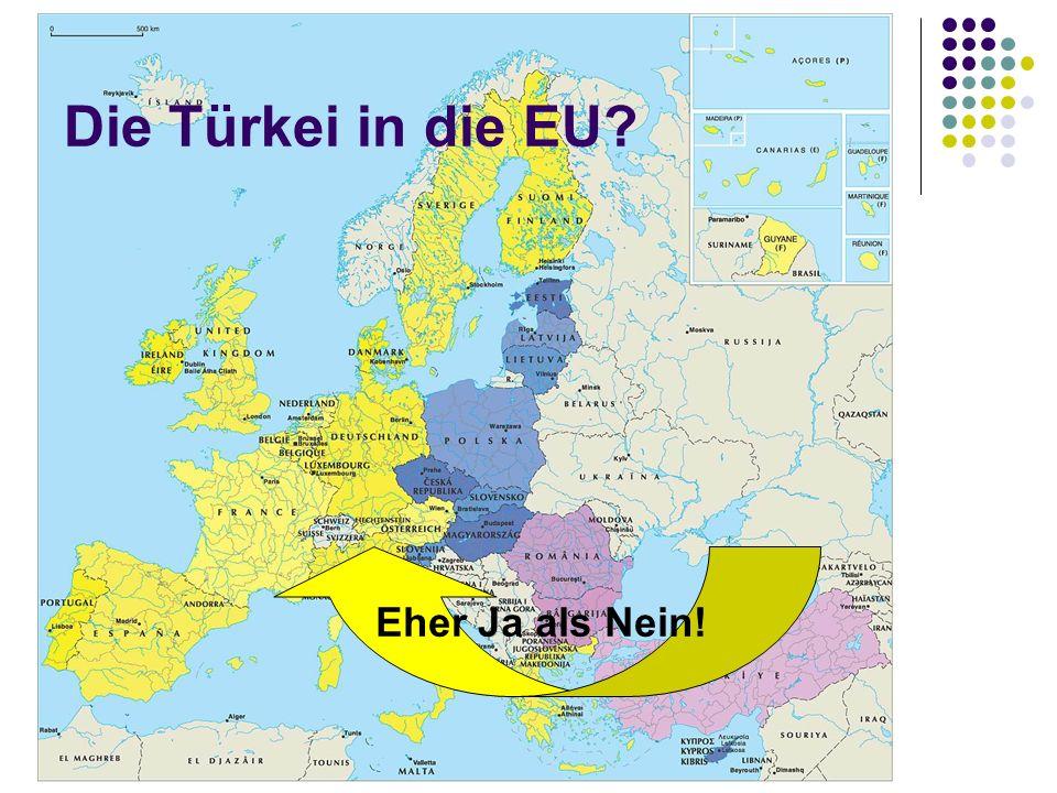 Die Türkei in die EU? Eher Ja als Nein!