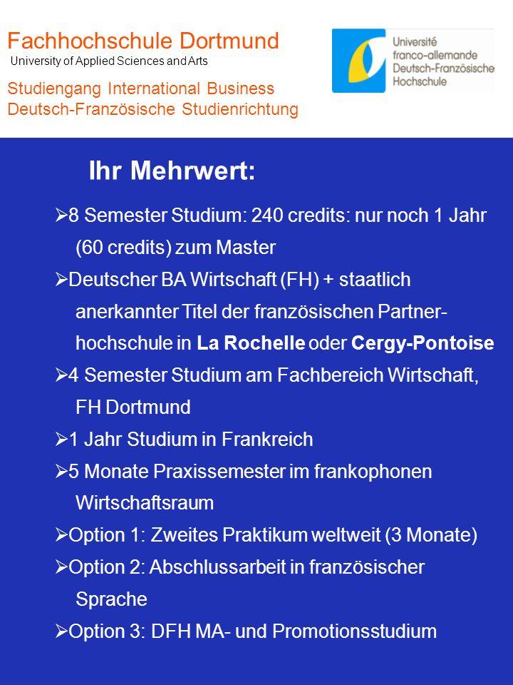 Fachhochschule Dortmund University of Applied Sciences and Arts Studiengang International Business Deutsch-Französische Studienrichtung Ihr Mehrwert: