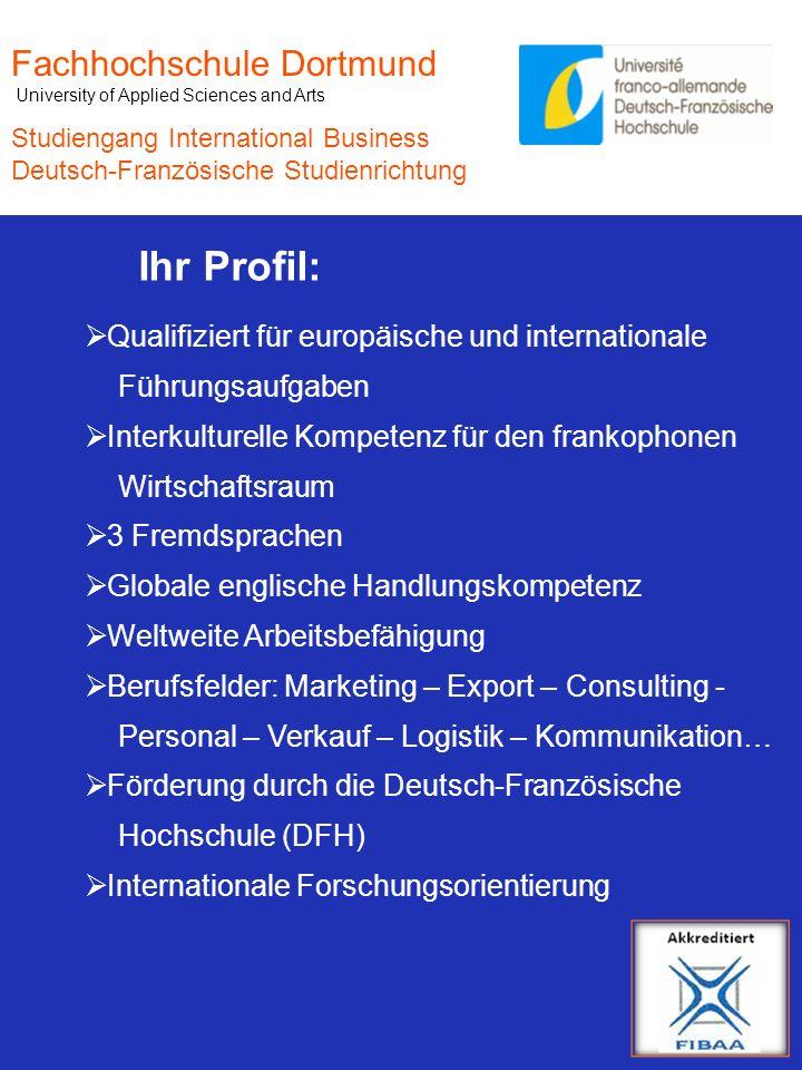 Fachhochschule Dortmund University of Applied Sciences and Arts Studiengang International Business Deutsch-Französische Studienrichtung Ihr Profil: Qu